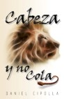 Cabeza y no cola / Head and Not the Tail