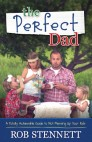 The Perfect Dad: A Totally Achievable Guide to Not Messing Up Your Kids