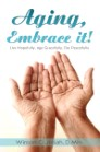Aging, Embrace it!