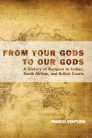From Your Gods to Our Gods: A History of Religion in Indian, South African, and British Courts