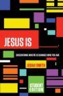 Jesus Is: Student Edition