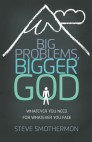 Big Problems, Bigger God: Whatever You Need for Whatever You Face