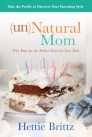unNatural Mom: Why You Are the Perfect Mom for Your Kids