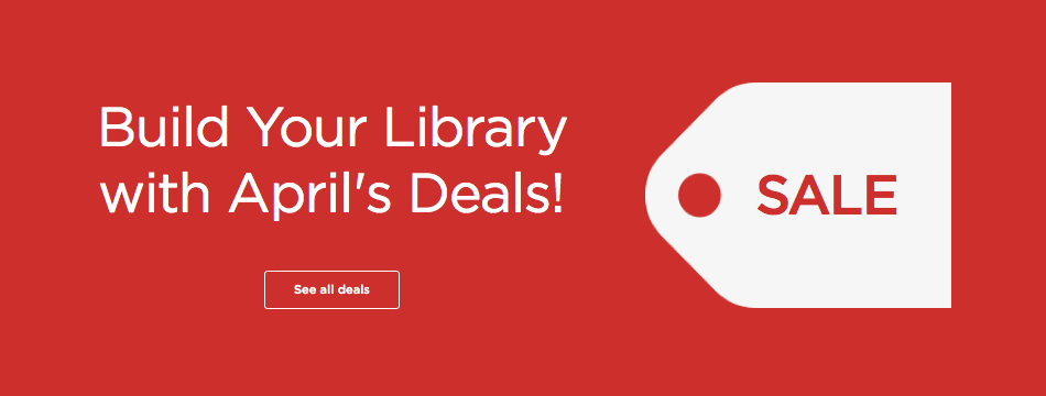 Build your library with April Deals!