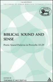 Biblical Sound and Sense: Poetic Sound Patterns in Proverbs 10–29