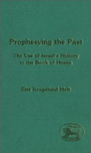 Prophesying the Past: The Use of Israel's History in the Book of Hosea
