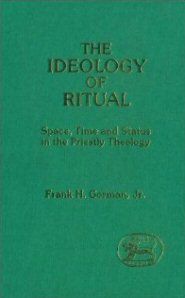 Ideology of Ritual: Space, Time and Status in the Priestly Theology