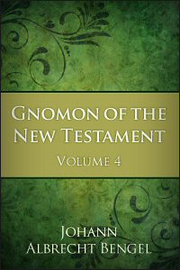 Gnomon of the New Testament: Volume 4: Galatians, Ephesians, Philippians, Colossians, 1 & 2 Thessalonians, 1 & 2 Timothy, Titus, Philemon and Hebrews