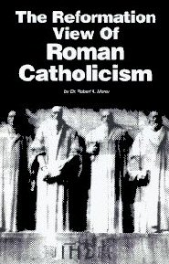 The Reformation View of Roman Catholicism