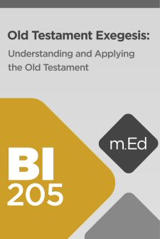Mobile Ed: BI205 Old Testament Exegesis: Understanding and Applying the Old Testament