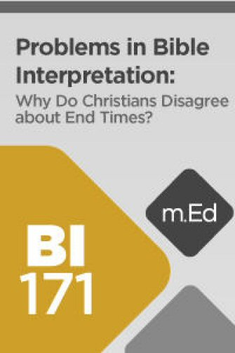 Mobile Ed: BI171 Problems in Bible Interpretation: Why Do Christians Disagree about End Times?