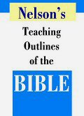 Nelson's Teaching Outlines of the Bible