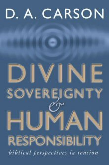 Divine Sovereignty and Human Responsibility: Biblical Perspectives in Tension