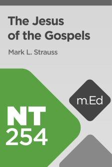 Mobile Ed: NT254 The Jesus of the Gospels
