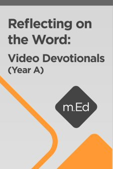 Mobile Ed: Reflecting on the Word: Video Devotionals (Year A)