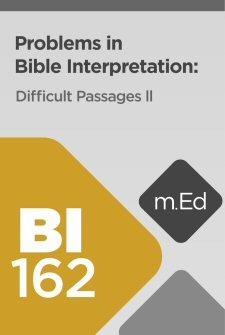 Mobile Ed: BI162 Problems in Bible Interpretation: Difficult Passages II