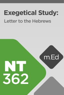 Mobile Ed: NT362 Exegetical Study: Letter to the Hebrews
