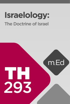 Mobile Ed: TH293 Israelology: The Doctrine of Israel