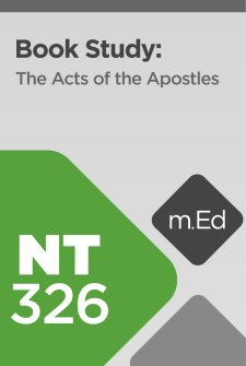 Mobile Ed: NT326 Book Study: The Acts of the Apostles