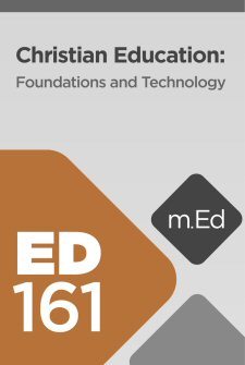 Mobile Ed: ED161 Christian Education: Foundations and Technology