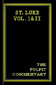 St. Luke Vol. I & II (The Pulpit Commentary)