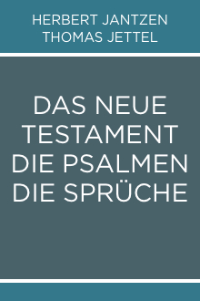 Das Neue Testament, die Psalmen, die Sprüche in deutscher Fassung (Jantzen-Jettel)