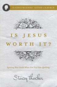 Is Jesus Worth It? Igniting Your Faith When You Feel like Quitting