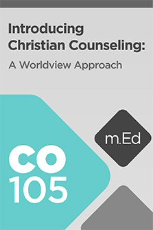 Mobile Ed: CO105 Introducing Christian Counseling: A Worldview Approach (5 hour course)
