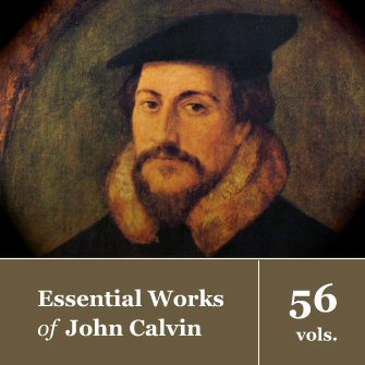 The Essential Works of John Calvin (56 vols.)