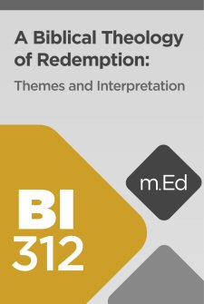 Mobile Ed: BI312 A Biblical Theology of Redemption: Themes and Interpretation (9 hour course)