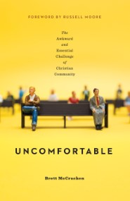 Uncomfortable: The Awkward and Essential Challenge of Christian Community