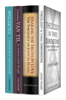 The John Frame Apologetics and Theology Collection (4 vols.)
