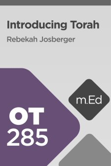 Mobile Ed: OT285 Introducing Torah (8 hour course)