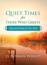 Quiet Times for Those Who Grieve: Hope and Healing for Your Heart