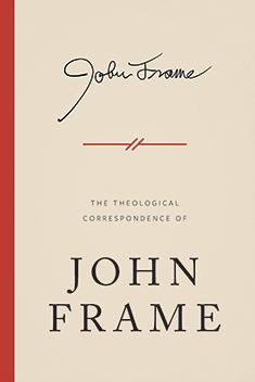 The Theological Correspondence of John Frame