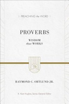 Proverbs: Wisdom that Works (Preaching the Word)