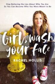 Girl, Wash Your Face: Stop Believing the Lies About Who You Are so You Can Become Who You Were Meant to Be