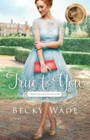 True to You (A Bradford Sisters Romance Book #1)