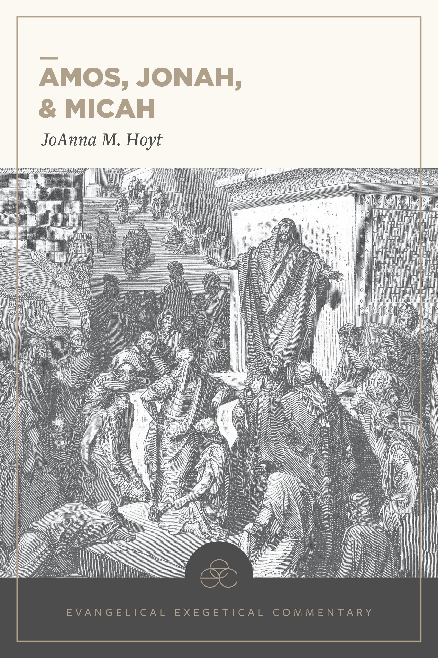 Amos, Jonah, & Micah: Evangelical Exegetical Commentary (EEC)