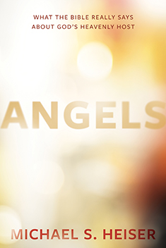 Angels: What the Bible Really Says About God's Heavenly Host