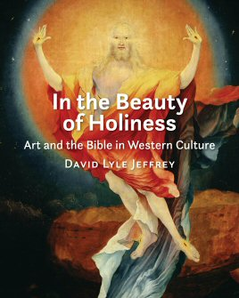 In the Beauty of Holiness: Art and the Bible in Western Culture