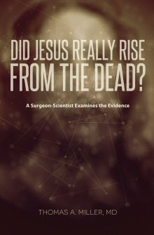 Did Jesus Really Rise from the Dead?: A Surgeon-Scientist Examines the Evidence