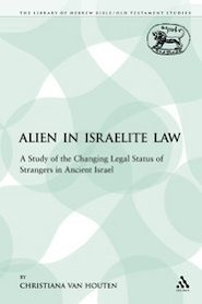 Alien in Israelite Law: A Study of the Changing Legal Status of Strangers in Ancient Israel