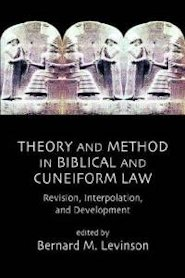 Theory and Method in Biblical and Cuneiform Law: Revision, Interpolation and Development