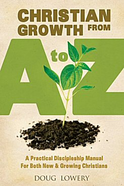 Christian Growth from A to Z: A Practical Discipleship Manual for Both New and Growing Christians