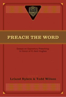 Preach the Word: Essays on Expository Preaching