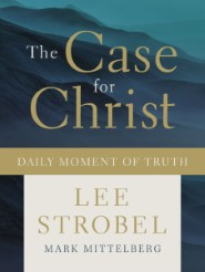The Case for Christ Daily Moment of Truth