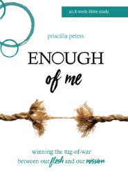Enough of Me: Winning the Tug-of-War Between Our Flesh and Our Mission