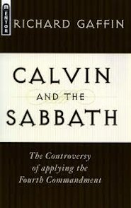 Calvin and the Sabbath: The Controversy of Applying the Fourth Commandment