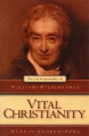 Vital Christianity: The Life and Spirituality of William Wilberforce